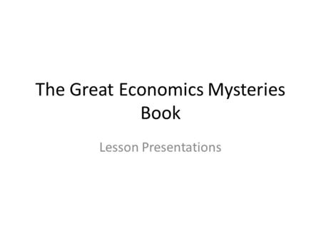 The Great Economics Mysteries Book Lesson Presentations.
