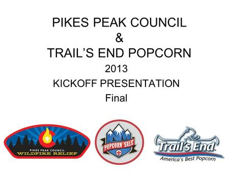 PIKES PEAK COUNCIL & TRAILS END POPCORN 2013 KICKOFF PRESENTATION Final.