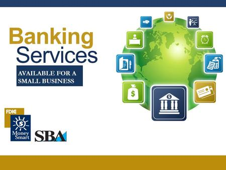 Banking Services AVAILABLE FOR A SMALL BUSINESS. BANKING SERVICES 2 Welcome 1. Agenda 2. Ground Rules 3. Introductions.
