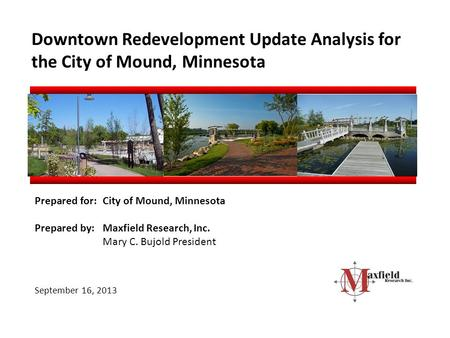 Downtown Redevelopment Update Analysis for the City of Mound, Minnesota Prepared for:City of Mound, Minnesota Prepared by:Maxfield Research, Inc. Mary.