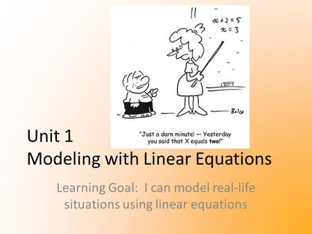 Unit 1 Modeling with Linear Equations Learning Goal: I can model real-life situations using linear equations.