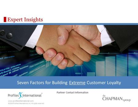 Www.profilesinternational.com ©2009 Profiles International, Inc. All rights reserved. Expert Insights Seven Factors for Building Extreme Customer Loyalty.