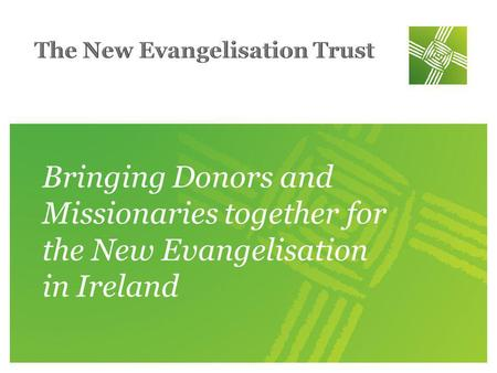 Bringing Donors and Missionaries together for the New Evangelisation in Ireland.