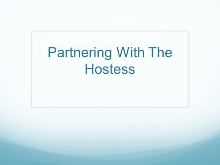 Partnering With The Hostess