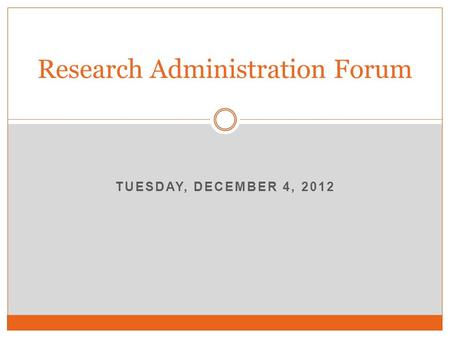 TUESDAY, DECEMBER 4, 2012 Research Administration Forum.