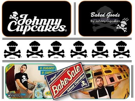 Baked Goods By: Johnny Cupcakes. Create high CBBE through product differentiation that is relevant to the consumer group. Solidify a brand image synonymous.