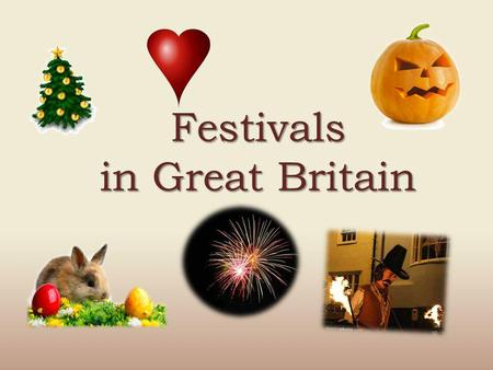 Festivals in Great Britain. People in Great Britain celebrate different festivals in each of the four seasons. Some are connected with Christian religion.