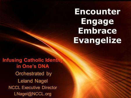 Powerpoint Templates Page 1 Powerpoint Templates Encounter Engage Embrace Evangelize Infusing Catholic Identity in Ones DNA Orchestrated by Leland Nagel.