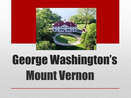 George Washingtons Mount Vernon. Situated on the bank of the Potomac River, Mount Vernon was the home of Georges older brother Lawrence. Eventually George.