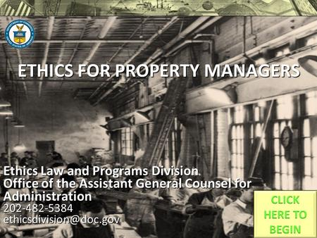 ETHICS FOR PROPERTY MANAGERS Ethics Law and Programs Division Office of the Assistant General Counsel for Administration