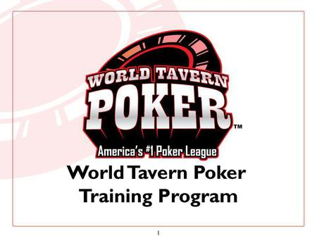 1 World Tavern Poker Training Program. 2 O VERVIEW World Tavern Poker is a poker league similar to a dart or a pool league. Each week during the season,