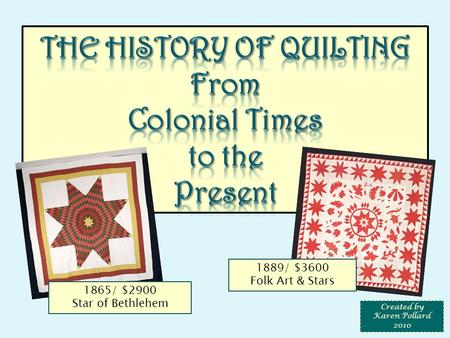 1865/ $2900 Star of Bethlehem 1889/ $3600 Folk Art & Stars Created by Karen Pollard 2010.