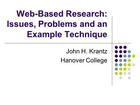 Web-Based Research: Issues, Problems and an Example Technique John H. Krantz Hanover College.