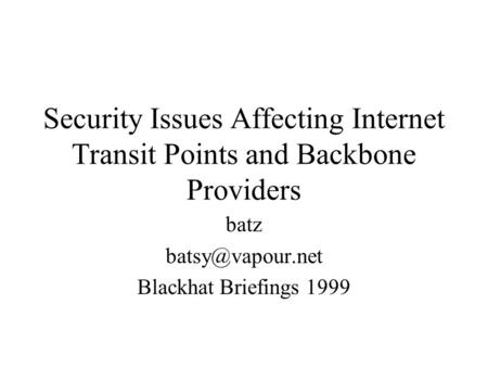 Security Issues Affecting Internet Transit Points and Backbone Providers batz Blackhat Briefings 1999.