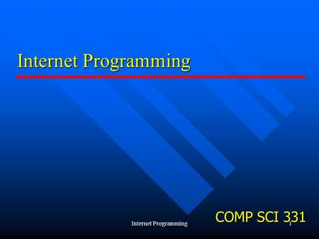 Internet Programming1 COMP SCI 331. Internet Programming2 My name is … My name is … How to find me How to find me Course Policies Course Policies Background.