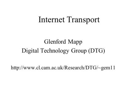 Internet Transport Glenford Mapp Digital Technology Group (DTG)
