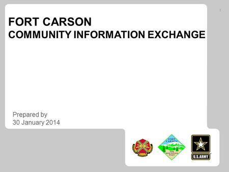 FORT CARSON COMMUNITY INFORMATION EXCHANGE Prepared by 30 January 2014 1.