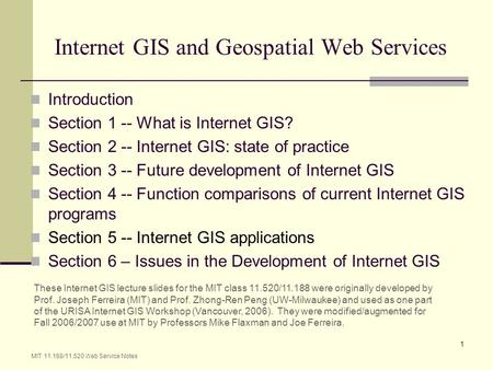 MIT 11.188/11.520 Web Service Notes 1 Internet GIS and Geospatial Web Services Introduction Section 1 -- What is Internet GIS? Section 2 -- Internet GIS: