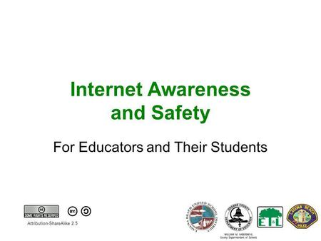 Internet Awareness and Safety For Educators and Their Students Attribution-ShareAlike 2.5.