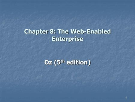 Chapter 8: The Web-Enabled Enterprise Oz (5 th edition) 1.