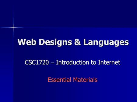 Web Designs & Languages CSC1720 – Introduction to Internet Essential Materials.