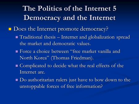 The Politics of the Internet 5 Democracy and the Internet Does the Internet promote democracy? Does the Internet promote democracy? Traditional thesis.