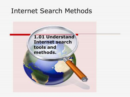Internet Search Methods 1.01 Understand Internet search tools and methods.