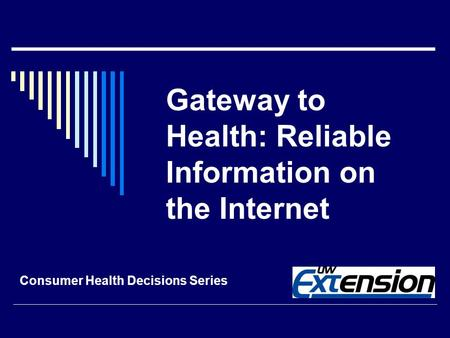 Gateway to Health: Reliable Information on the Internet Consumer Health Decisions Series.