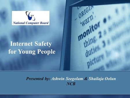 Internet Safety for Young People Presented by: Ashwin Seegolam & Shailaja Oolun NCB.