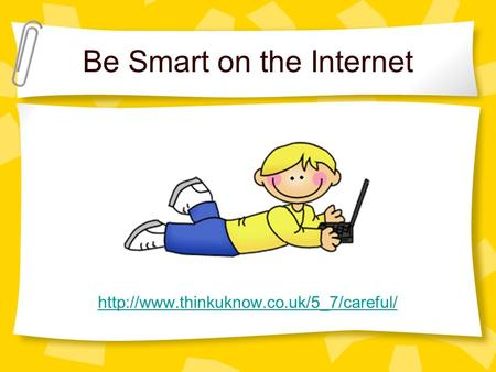 Be Smart on the Internet