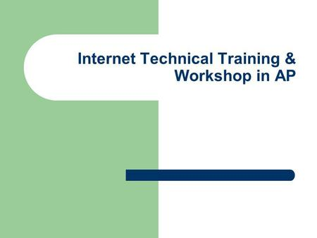 Internet Technical Training & Workshop in AP. Infrastructures Other technical trainings.