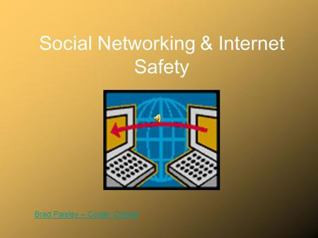 Social Networking & Internet Safety Brad Paisley – Cooler Online!