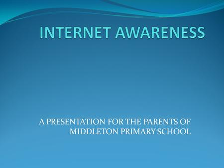 A PRESENTATION FOR THE PARENTS OF MIDDLETON PRIMARY SCHOOL.