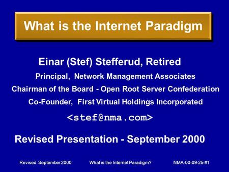 Revised September 2000What is the Internet Paradigm?NMA-00-09-25-#1 What is the Internet Paradigm Einar (Stef) Stefferud, Retired Principal, Network Management.