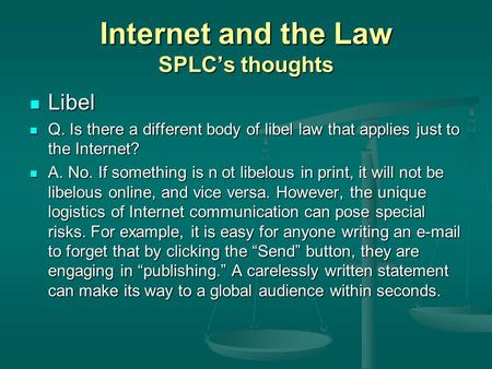 Internet and the Law SPLCs thoughts Libel Libel Q. Is there a different body of libel law that applies just to the Internet? Q. Is there a different body.