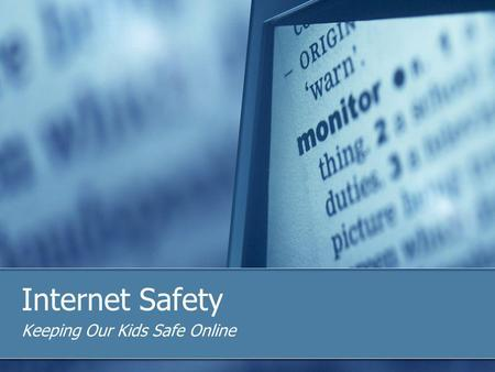 Internet Safety Keeping Our Kids Safe Online. How do you use the Internet? E-Mail News Shopping Banking File Sharing Downloading Music YouTube Chat Instant.