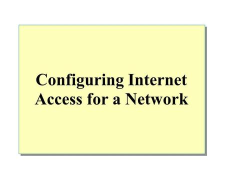 Configuring Internet Access for a Network. Overview Options for Connecting a Network to the Internet Configuring Internet Access by Using a Router Configuring.