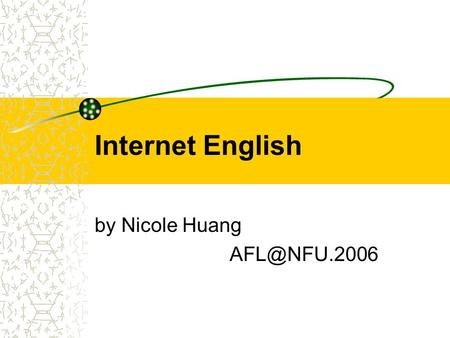 Internet English by Nicole Huang Minimum Requirements to Access the Internet Pentium Processor 128/256 MB of RAM 10 GB of free drive space.