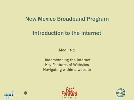 New Mexico Broadband Program Introduction to the Internet Module 1 Understanding the Internet Key Features of Websites Navigating within a website.