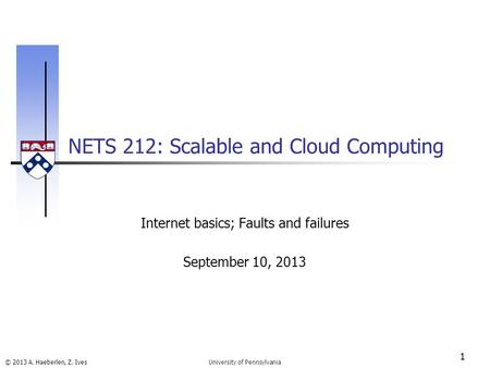 © 2013 A. Haeberlen, Z. Ives NETS 212: Scalable and Cloud Computing 1 University of Pennsylvania Internet basics; Faults and failures September 10, 2013.