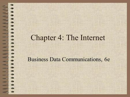 Chapter 4: The Internet Business Data Communications, 6e.