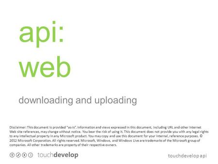Touchdevelop api api: web downloading and uploading Disclaimer: This document is provided as-is. Information and views expressed in this document, including.