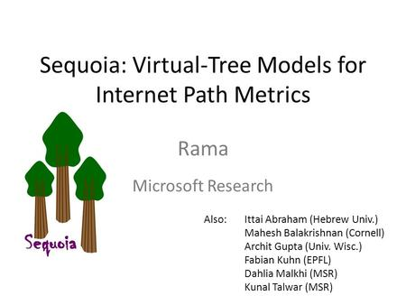 Sequoia: Virtual-Tree Models for Internet Path Metrics Rama Microsoft Research Also:Ittai Abraham (Hebrew Univ.) Mahesh Balakrishnan (Cornell) Archit Gupta.