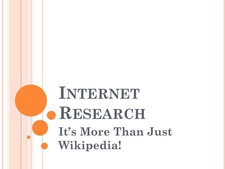 I NTERNET R ESEARCH Its More Than Just Wikipedia!.