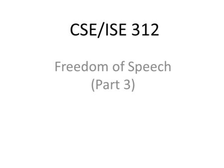CSE/ISE 312 Freedom of Speech (Part 3). The Global Net: Censorship and Political Freedom The Global Impact of Censorship Global nature of the Internet.