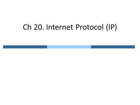 Ch 20. Internet Protocol (IP). 20.1 Internetworking PHY and data link layers operate locally.