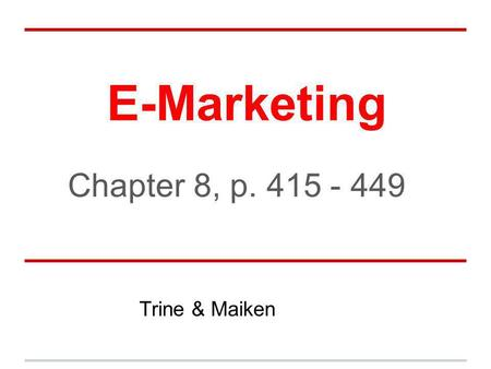 E-Marketing Chapter 8, p Trine & Maiken