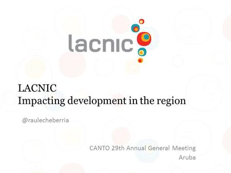 LACNIC Impacting development in the CANTO 29th Annual General Meeting Aruba.