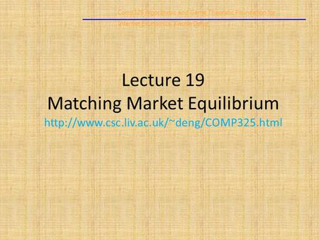 Comp325 Algorithmic and Game Theoretic Foundation for Internet Economics/Xiaotie Deng Lecture 19 Matching Market Equilibrium