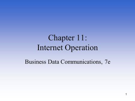 1 Chapter 11: Internet Operation Business Data Communications, 7e.